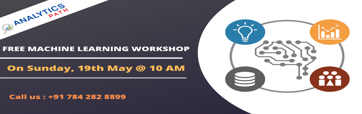 Book Online Tickets for Attend Free Machine Learning Workshop on, Hyderabad.   Attend Free Machine Learning Workshop on Sunday, 19th May @ 10:00 AM at Analytics Path Scheduled By Experts Form Industry. About the Event  It is a well-known fact the present process of global digitization has made Machine Learning be present