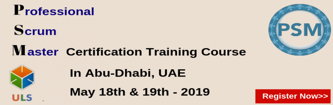 Book Online Tickets for PSM Certification Training Course in Abu, Abu Dhabi. Ulearn System\'s Offer Professional Scrum Master (PSM) Certification Training Course Abu-Dhabi, UAE Professonal Scrum Master (PSM) is a 2-day course that covers the principles and processes relating to the Scrum framework, and teaches the r