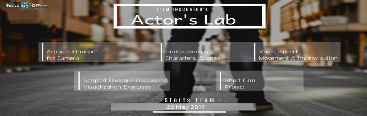 Book Online Tickets for Actors Lab, Greater No.  Miniboxoffice Film Incubator The Actor's Lab    Film Incubator Actor's lab is a 6 days / 3 weekend intensive crash programme designed for emerging & passionate actors who wants to learn the acting craft for films.    T