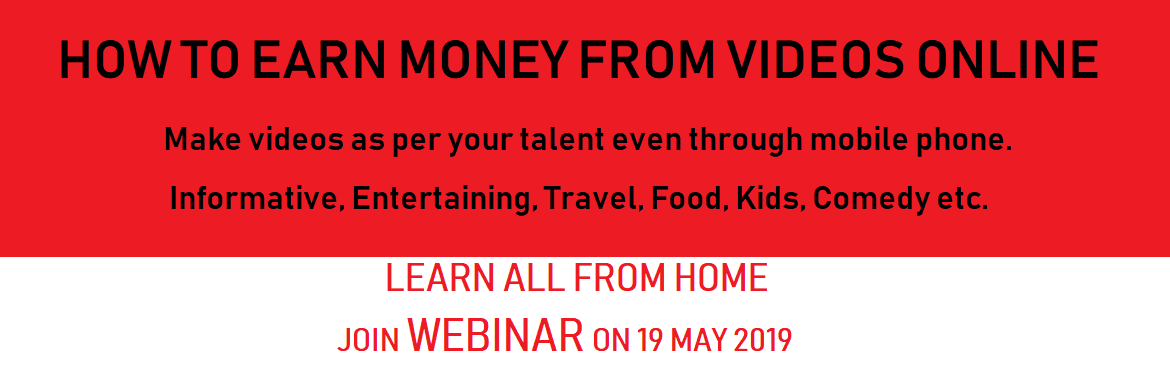 Book Online Tickets for How to Earn Money from Videos Online, Greater No. Do you want to learn & understand?  HOW TO EARN MONEY FROM VIDEOS ONLINE. Make videos as per your talent even through mobile phone- Informative, Entertaining, Travel, Food, Kinds, Comedy etc. and start earning.   In this webinar you got