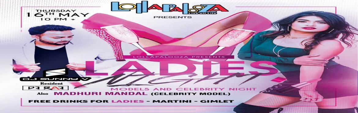 Book Online Tickets for Models And Celebs Night Feat. DJ Sunny V, Pune.   Models And Celebs Night Feat. DJ Sunny V And Madhuri Mandal   Lollapalooza Presents Its Next Models & Celebrities - Ladies Night this Thursday Feat DJ Sunny V. Along with Top Celebrity Model Madhuri Mandal . Thu. 16th May - 10 PM + at Loll