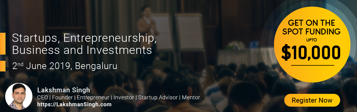 Book Online Tickets for Startups, Entrepreneurship, Business, In, Bengaluru. About the Event: We are organizing a Startups, Entrepreneurship, Business & Investments event in Bangalore on 2nd June 2019. Best startups or ideas will get the opportunity to get funded upto $10,000 ON THE SPOT (Grab this Opportunity) Why I
