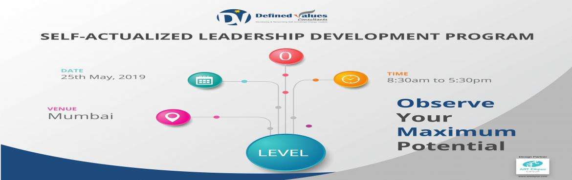 Book Online Tickets for Self-Actualized Leadership Development P, Mumbai.  About The Workshop  Self-Actualization is that state of self-awareness from where a person can take highly effective decisions and becomes a visionary thinker. At Self-Actualized state of mind, a persons observations reaches very c