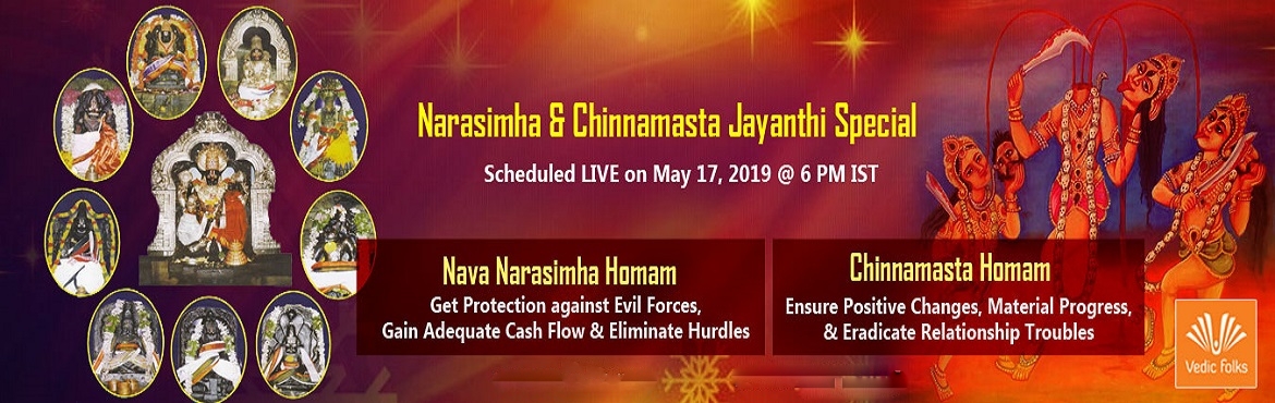 Book Online Tickets for Narasimha and Chinnamasta Jayanthi Speci, Chennai. Narasimha & Chinnamasta Jayanthi Special Rituals Get Ultimate Protection, Gain Adequate Cash Flow & Eliminate Hurdles Scheduled LIVE on May 17, 2019 @ 6 PM IST Narasimha Jayanthi is the appearance of Lord Vishnu as half-lion half-man incarnat