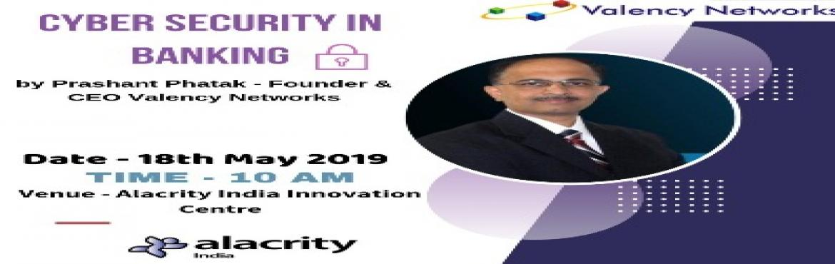 Book Online Tickets for Cyber Security in Banking, Pune.  About Event - In the globally interconnected digital world across Omni-channels and platforms, threats to the IT infrastructure are on the rise. Specifically for the banking sector, the threat is even bigger due to the potential financial impac