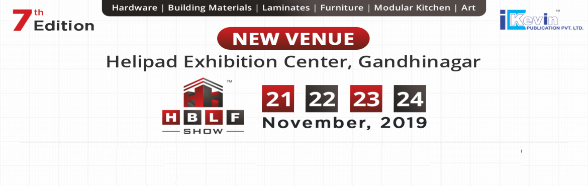 Book Online Tickets for 7th Edition of HBLF SHOW at Helipad Exhi, Gandhinaga. New Venue, New Excitement but the same Old TRUST...   The HBLF Show is a leading B2B exhibition for Hardware, Building Materials, Laminates and Furniture. It is successfully organised annually since 2011. With the new venue at Gandhinagar, capit