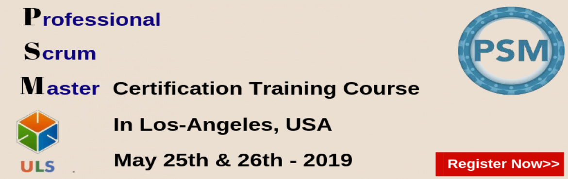 Book Online Tickets for PSM Certification Training Course in Los, Los Angele. Ulearn System\'s Offer Professional Scrum Master (PSM) Certification Training Course Los-Angeles, USA Professonal Scrum Master (PSM) is a 2-day course that covers the principles and processes relating to the Scrum framework, and teaches the