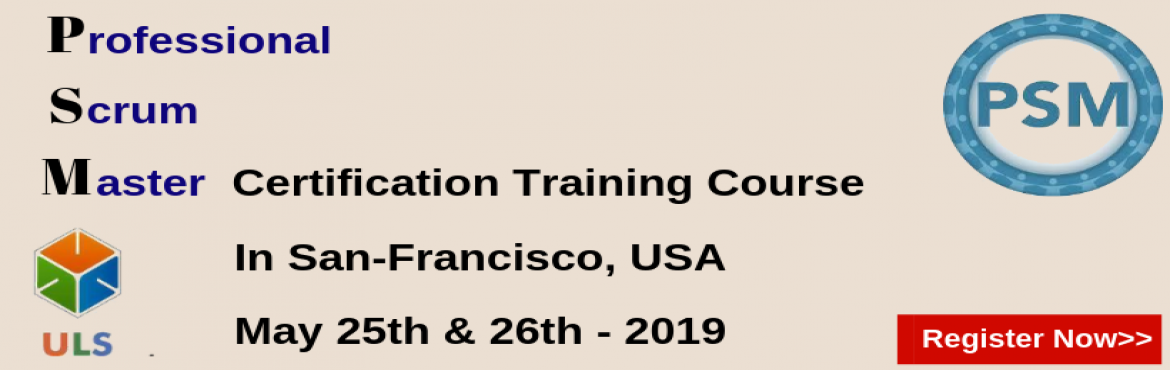 Book Online Tickets for PSM Certification Training Course in San, San Franci. Ulearn System\'s Offer Professional Scrum Master (PSM) Certification Training Course San-Francisco, USA Professonal Scrum Master (PSM) is a 2-day course that covers the principles and processes relating to the Scrum framework, and teaches t