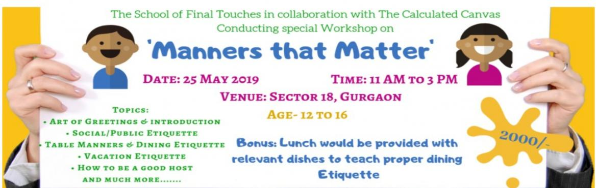 Book Online Tickets for Manners that Matter: Workshop for kids o, Gurugram. Summer Vacations have arrived and are holidays are already planned. But wouldnt it be great if your child gets trained on some untold important etiquette and manners which will groom him not only for his vacations but also his future avenues. As