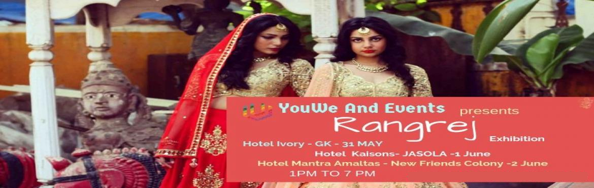 Book Online Tickets for RANGREJ Exhibition, New Delhi.   YOU WE AND EVENTS presents RANGREJ Exhibition...EID Edition RANGREJ is a  FASHION AND LIFESTYLE.Exhibition comprising of FASHION, LIFESTYLE, HOME DECOR, JEWELRY & HANDMADE STUFF. 3 VENUES , 3 CELEBRATIONS  31 MAY  HOTEL