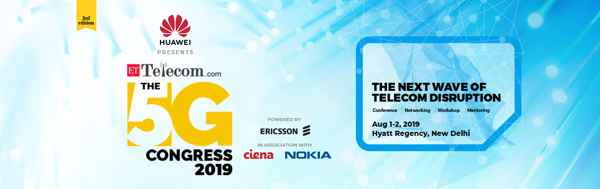 Book Online Tickets for ETTelecom- The 5G Congress 2019, New Delhi. ET Telecom brings to you the Third Edition of its annual event onThe 5G Congress2019- \'The next wave of Telecom Disruption\',scheduleon1-2August\'19,@ Hyatt Regency,New Delhi.  The fifth-ge