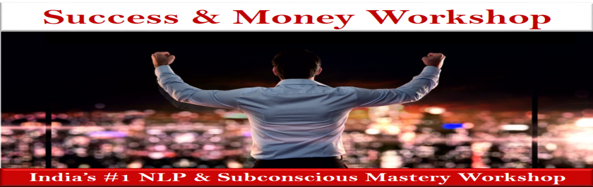 """Book Online Tickets for India No 1 NLP  Subconscious Mastery Wor, New Delhi. Attend One Day Most Famous""""Success & Money Workshop""""– Manifest Your Dream, in New Delhi, Live!!! India's #1 NLP & Subconscious Mastery Workshop This will help You  To know how Your Life, Fate & Destiny"""