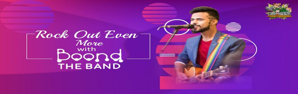 Book Online Tickets for Boond The Band Performing Live, Mumbai.  You need a musical break from all the hardwork you have done entire week. A groovy night at WildDining is waiting for you to shrug off your stress and get you on the dance floor.