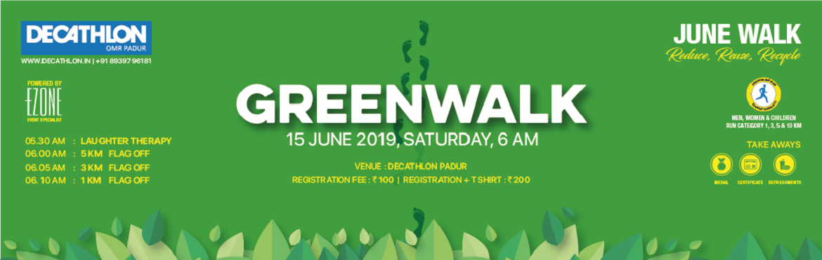 Book Online Tickets for Green Walk, Chennai. Join us Green Walk for a Morning walkathon at Decathlon OMR Padur on June 15, saturday 5:30AM Men, Women & Children05:30 AM ~ Laughter Therapy06:00 AM ~ 5 KM FLAG OFF06:05 AM ~ 3 KM FLAG OFF06:10 AM ~ 1 KM FLAG OFF Registration Fees: INR 100 &