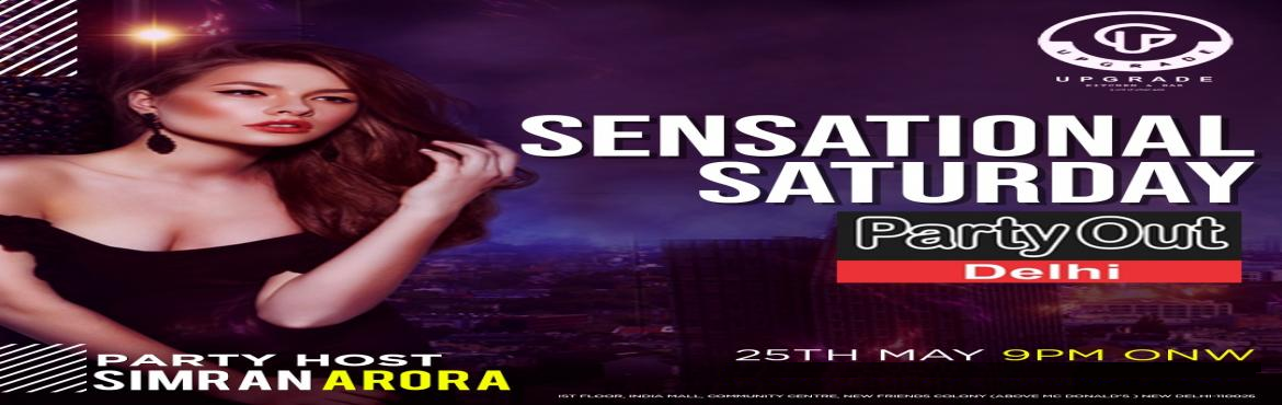 Book Online Tickets for Sensational Saturday By Party Out Delhi, New Delhi. SENSATIONAL SATURDAY BY PARTY OUT DELHI  After A Series Of Rocking Events In Past 3+ Years, Party Out Delhi Invites You To Sensational Saturday   In A Rocking Club In South Delhi (First Time Ever ) !!!        *DATE : 25.05.19 (Saturday)   *