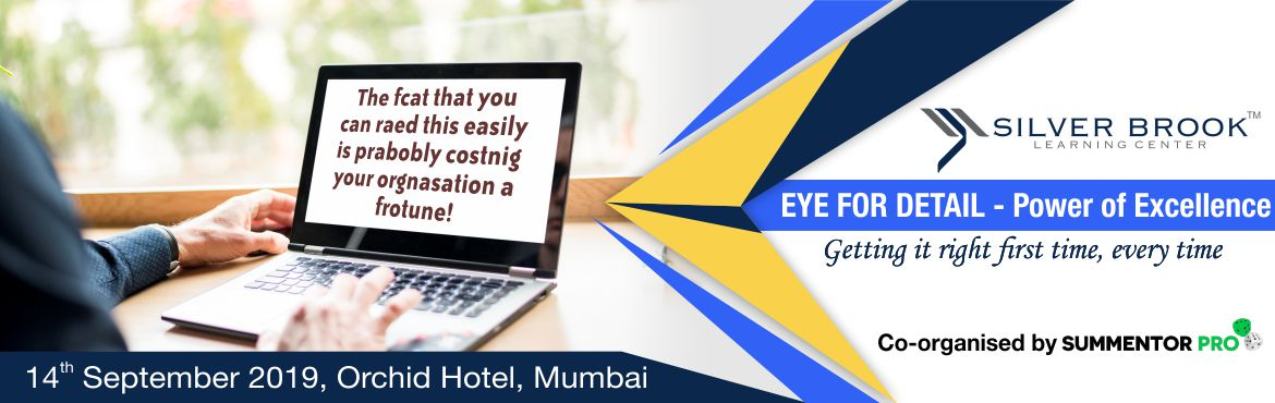 Book Online Tickets for EYE FOR DETAIL  | Training Program by SI, Mumbai. EYE FOR DETAILS | Training Program by SILVER BROOK CENTER Our brain is designed to read content with a filter/perspective it is accustomed to. This is called a Human Error, which can be fatal to your work. From the Tokyo Stock Exchange error to the G