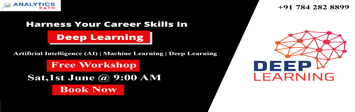 Book Online Tickets for Enrolling For The Free Workshop On Deep , Hyderabad. It\'s Time To Begin Enrolling For The Free Workshop On Deep Learning Training By Analytics Path Scheduled On 1st June, 9 AM, Hyd About The Event:  Deep Learning Training In Hyderabad at the Analytics Path is considered to be the best across the analy