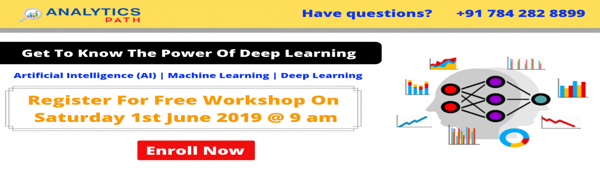 Book Online Tickets for Get Into The Revolutionary Profession Of, Hyderabad.  Get Into The Revolutionary Profession Of Deep Learning By Attending Our Analytics Path Free Deep Learning Workshop on 1st June at 9:00 AM. Attend Free Deep Learning Workshop on 1st June at 9:00 AM at Analytics Path Scheduled By Experts Form Ind