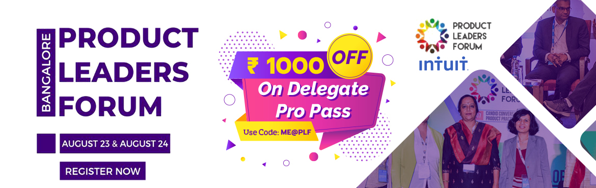 Book Online Tickets for Product Leaders Forum Bangalore and Get RS.1000 OFF on delegate pro pass | Learn about Product Leadership: How Product thinkin