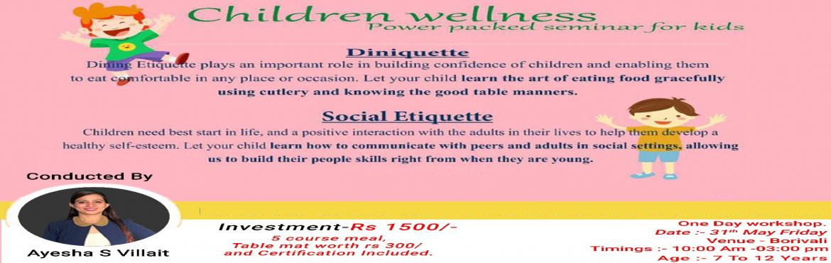 """Book Online Tickets for Childrens Workshop, Mumbai. CHILDRENS WORKSHOP """"Discover secrets behind Well Behaved Kids""""One Day WorkshopTake Away of Workshop1. Introduction to Social Skills.2. Meeting and Greeting.3. Golden Words.4. Telephonic Etiquette.5. Guest Etiquette.6. Dining Etiquette.7."""
