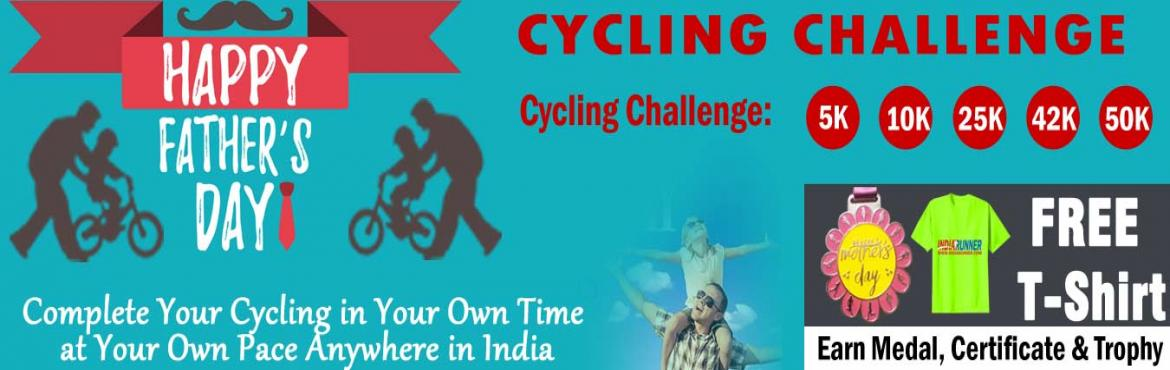 Book Online Tickets for Fathers Day Cycling Challenge 2019 and G, Pune.  Fathers Day Cycling Challenge 2019 (JUNE CHALLENGE)   Run Challenge: One Day Run Challenge 10K/21K/42K in a day. Daily Run Challenge 2K/5K Running for 15 days in a month   FREE T-Shirt, if continue join for JUNE, JULY a