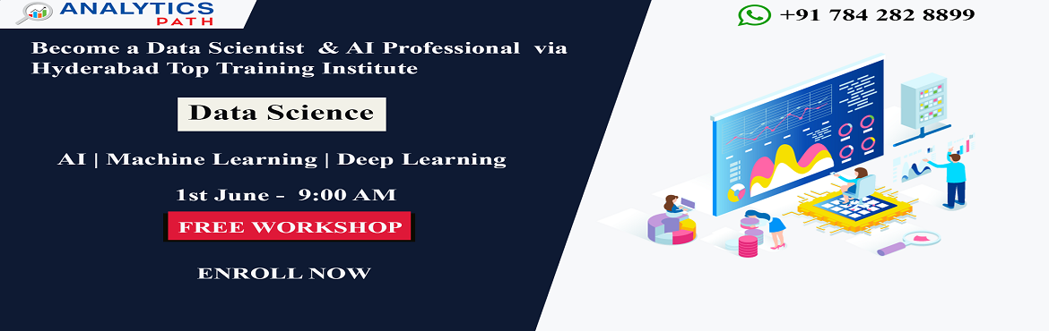 Book Online Tickets for Sign Up For Free Workshop on Data Scienc, Hyderabad. Sign Up For Free Workshop on Data Science Training- To Get To Know About The Analytics Revolution By Analytics Path On 1st June 2019 at 9 AM, Hyd. Here is the best chance to avail a direct interaction with the most promising experts in the trending t