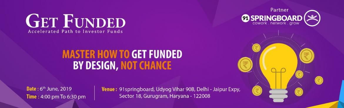 Book Online Tickets for Get Funded - Accelerated Path to Investo, Gurugram. 'GET FUNDED' is an exclusive face-to-face Program designed by boutique strategy & people consulting company Natio Cultus for the Indian Entrepreneur faced with the brutal world of funding. It is a powerful program with real world insi