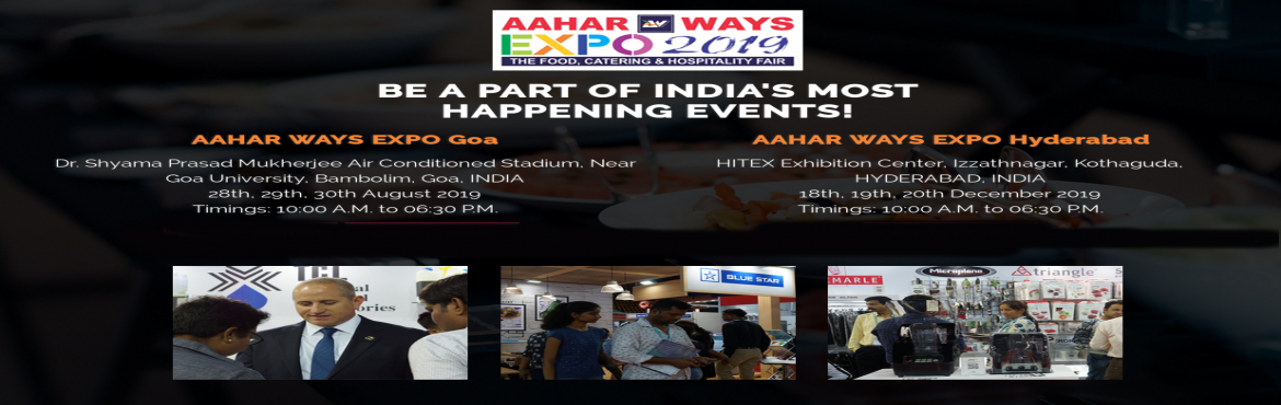 Book Online Tickets for AAHAR WAYS EXPO 2019, Goa. AAHAR WAYS EXPO is a purely commercial exhibition meant to showcase businesses and their offerings in the field of Food, Catering and Hospitality. A 3-day long event from 28th to 30th August 2019 at Dr. Shyama Prasad Mukherjee Air Conditioned Stadium