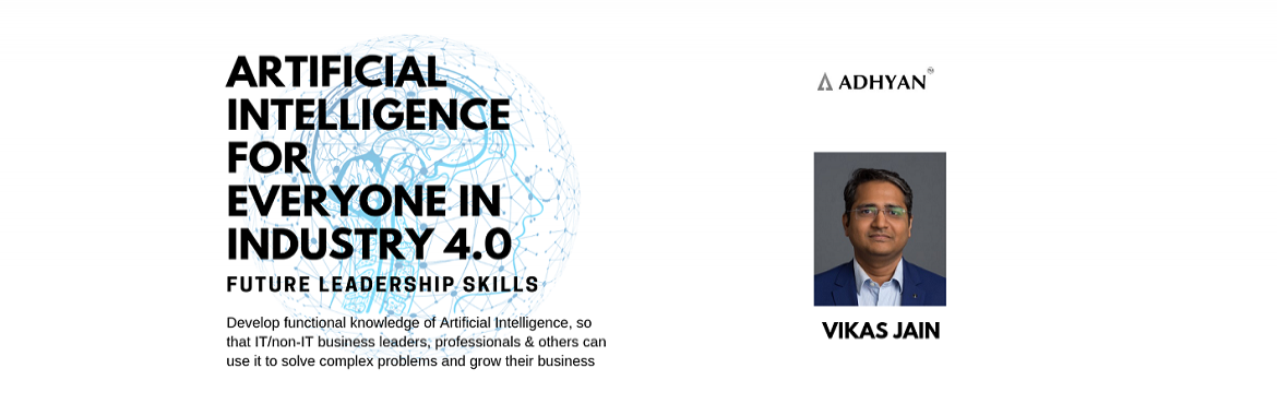 Book Online Tickets for Artificial Intelligence for Everyone in , New Delhi.  Workshop to develop functional knowledge of Artificial Intelligence, so that IT/non-IT business leaders, professionals & others can use it to solve complex problems and growtheir business Link to Detailed BrochureFacilitator: Vikas JainVik