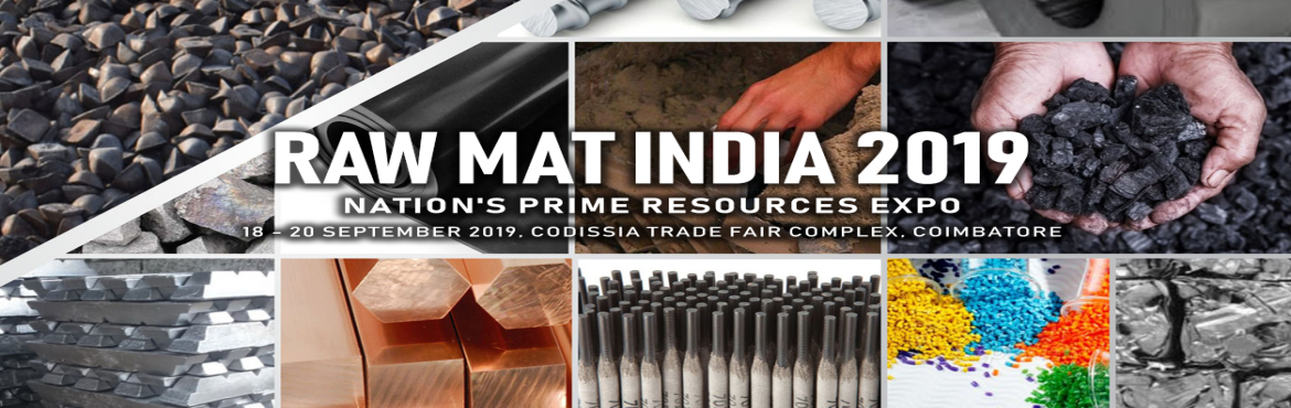 Book Online Tickets for RAW MAT INDIA 2019, Coimbatore. RAW MAT INDIA, Nation\'s Prime Resources Expo, will be the first of its kind to showcase Raw Materials. Our region is a major buyer of raw material, inputs & services. RAW MAT INDIA is an exclusive platform that brings together the foremost and c