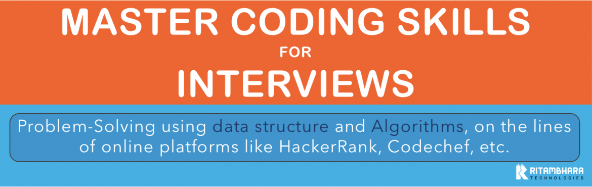 Book Online Tickets for Coding Interview Preparations (Jul_19 Ba, Noida.   30-days (daily lecture/assignment/handout) starting from 1st July-2019. Programming Interview focuses more onproblem-solving abilities, using data structure and Algorithms and are notspecific to a technology. Our train