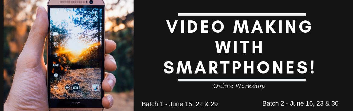 Book Online Tickets for Video Making with Smartphones - Online W, Mumbai. READ BELOW FOR BATCHES AND TIMINGS!Video has revolutionized the learning industry! Many people now film videos, vlogs, TV series and movies to share their stories and experiences  Do you want to share your story or experience in a video? Don\'t know