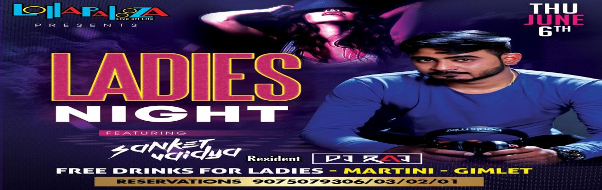 Book Online Tickets for LADIES NIGHT feat. DJ SANKET | Thu 6th J, Pune.  Hey LADIES - Its Back with Lots of Surprises!! LADIES NIGHT feat. DJ Sanket Thursday 6th June 10 PM + at LollapaloozaPune For LADIES : Free MARTINI & GIMLET Exclusive Prizes for Lucky ones Live Screening +Beer Mania with Lots of Offers on Draugh