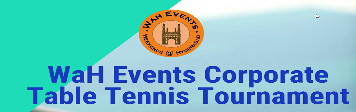 Book Online Tickets for WAH EVENTS CORPORATE TABLE TENNIS TOURNA, Hyderabad.   General Rules 1. Tournament is for all the corporate and private employees 2. Each participant has to get their racquet to participate in this tournament 4. No current top 10 state or national ranked players are allowed. 5. Valid ID card must