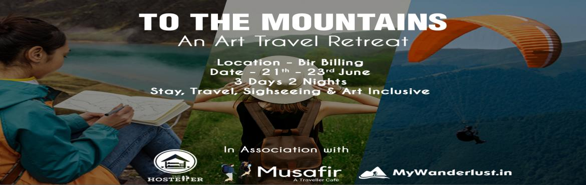 Book Online Tickets for TO THE MOUNTAINS - AN ART TRAVEL RETREAT, Bir. For the first time ever ! We bring you an art travel retreat in Bir Billing Himachal. We The Circle alongwith Musafir Cafe, The Hosteller and MyWanderlust.in present \