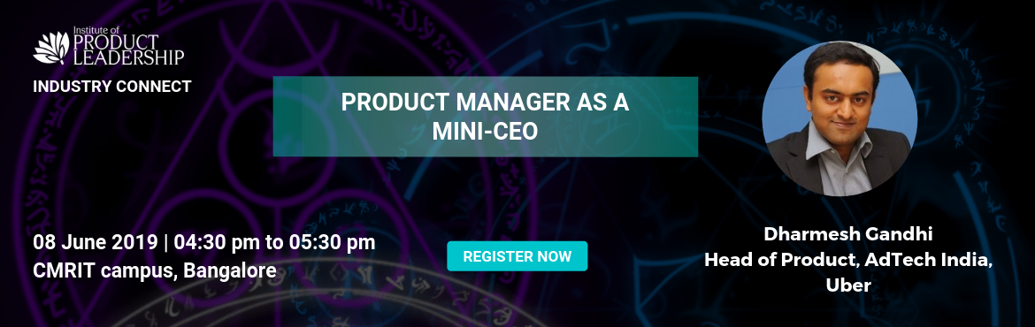 Book Online Tickets for Industry Connect - Product Manager as a , Bengaluru. 08 June 2019 | 04:30 pm to 05:30 pm | CMRIT Campus, Bangalore Key Takeaways:  Why do you need a PM who acts like a mini-CEO? Mini-CEO Ingredients Case Study PM Archetypes  About the Speaker: Dharmesh GandhiHead of Product, AdTech India,Uber He has 15