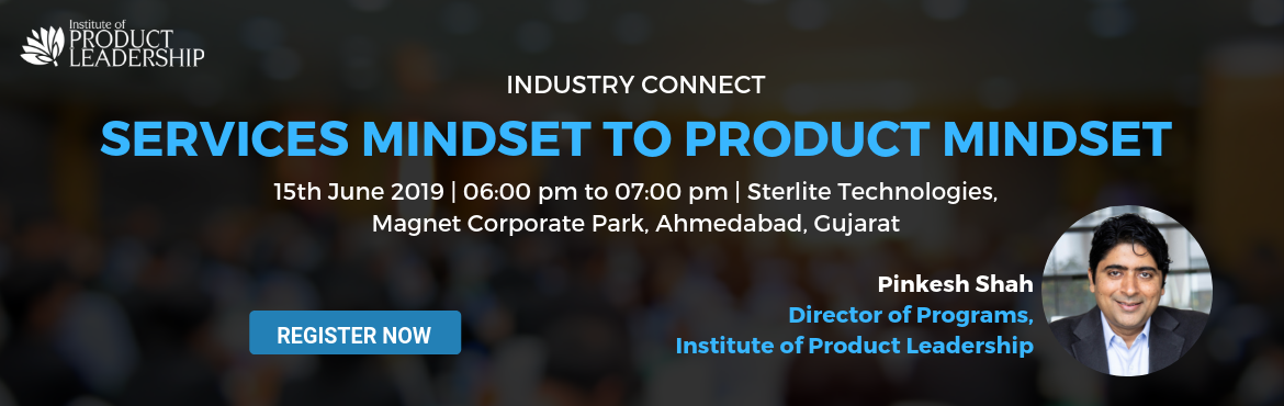 Book Online Tickets for Industry Connect: Services Mindset to Pr, Ahmedabad. 15th June 2019 | 06:00 pm to 07:00 pm | Sterlite Technologies, Magnet Corporate Park, Ahmedabad, Gujarat Key Takeaways:  Client Delight vs Market Delight Building for broad market is very different than building for a Client Key mindsets and skill se