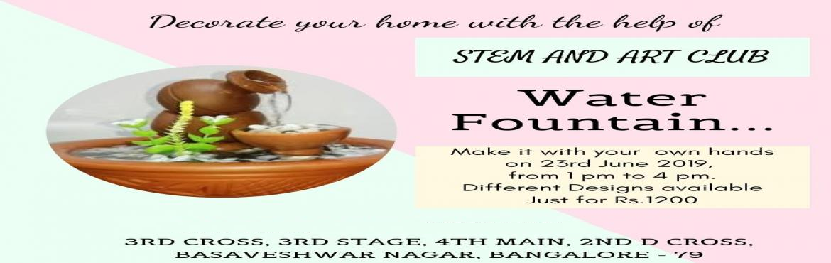 Book Online Tickets for Water Fountain , Bangalore. STEM AND ART CLUB invites everyone to make water fountain by your own. We will provide you material, designs, and instructions. You can decorate it the way you want and take it home.