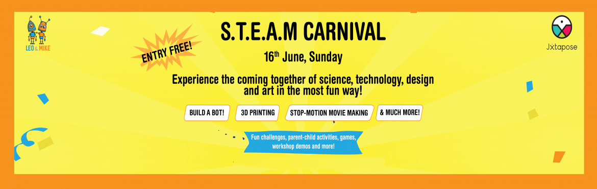 Book Online Tickets for S.T.E.A.M CARNIVAL WORKSHOP, Hyderabad. Join us with your kids on Sunday, the 16th of June at Jxtapose at @leomikeoffical\'s S.T.E.A.M carnival! Lots of FREE interactive activities, parent-child challenges and games to make your Sunday full of learning & fun!    Highlights: Parent