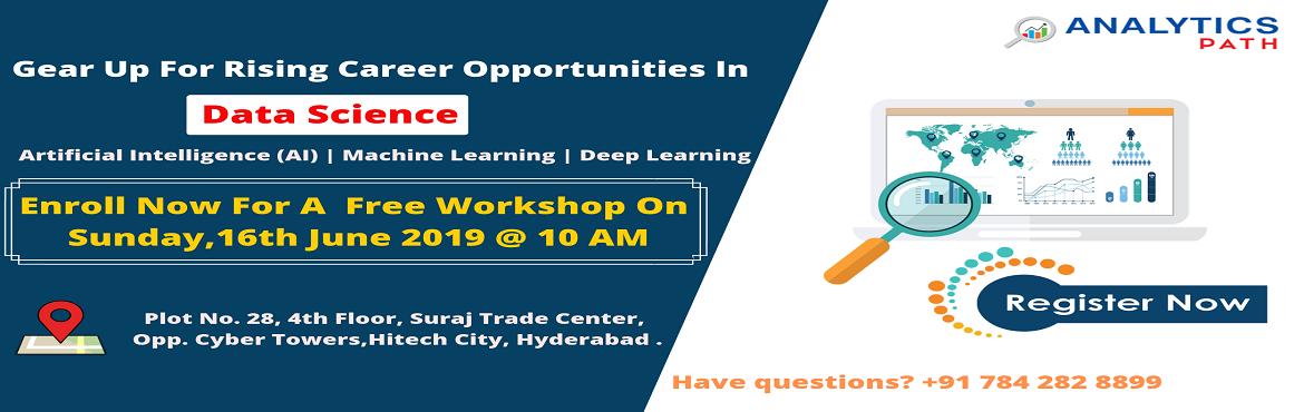 "Book Online Tickets for Sign For Free Workshop On Data Science T, Hyderabad. Sign For Free Workshop On Data Science Training- Join The Analytics Revolution, By Analytics Path On 16th June, 10 AM, Hyd About The Free Workshop: ""Analytics Path"" which is a pioneer training industry leader in the domain of Data Science"