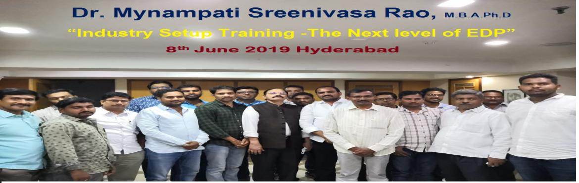"""Book Online Tickets for INDUSTRY SETUP TRAINING-THE NEXT LEVEL O, Hyderabad. Dr.Mynampati Sreenivasa Rao. MBA.Ph.D`s """"INDUSTRY SETUP TRAINING –THE NEXT LEVEL OF EDP"""" Our """"INDUSTRY SETUP TRAINING –THE NEXT LEVEL OF EDP"""" HYDERABAD (06-07-2019 SATURDAY) at CHANDRIKAHALL, HOTEL KAMA"""