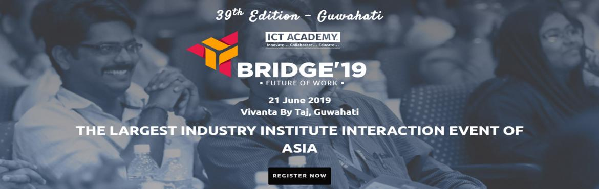 Book Online Tickets for The Largest Industry-Institute Interacti, Guwahati. ICT Academy BRIDGE Conference will bring together industry experts, academic leaders and Government policy makers to address how to achieve strategic readiness to capitalize on the opportunities offered by the digital workplace and develop talent for