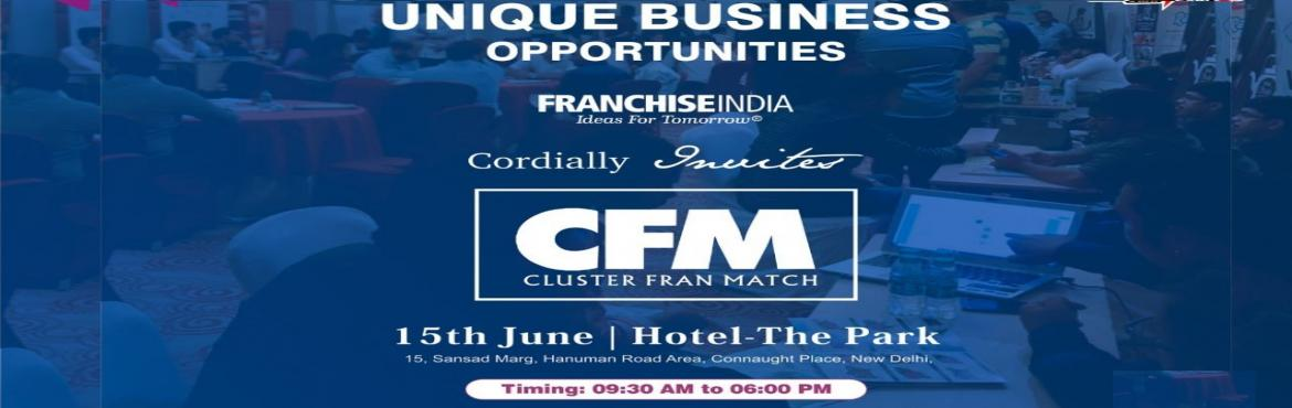 Book Online Tickets for Cluster Fran Match, New Delhi.  Unique Business Opportunities Franchise India (Idea for Tomorrow)    Benefits of Attending this event 1.Brand\'s presence 2.On-Spot Decision Making 3.Many categories of Businesses at a Single Place 4. Compare and Study with n