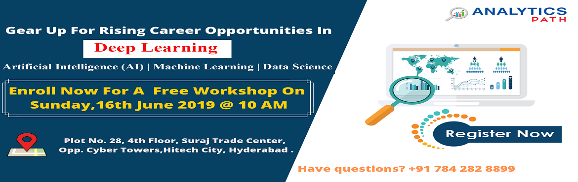 Book Online Tickets for Its Time To Begin Enrolling For The Free, Hyderabad. It\'s Time To Begin Enrolling For The Free Workshop On Deep Learning Training By Analytics Path Scheduled On 16th June, 10 AM, Hyderabad. About The Event:  Deep Learning Training In Hyderabad at the Analytics Path is considered to be the best across