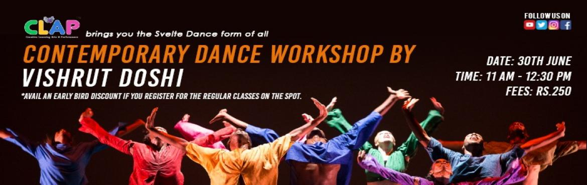 Book Online Tickets for Contemporary Dance Workshop, Mumbai.    CLAP Center brings you the Svelte Dance form of allContemporary Dance Workshop ByVishrut Doshi.Date: 30th JuneTime: 11am-12:30pmFees: Rs.250About VishrutVishrut Doshi - Professional contemporary dancer and choreographer. Trained in contempora