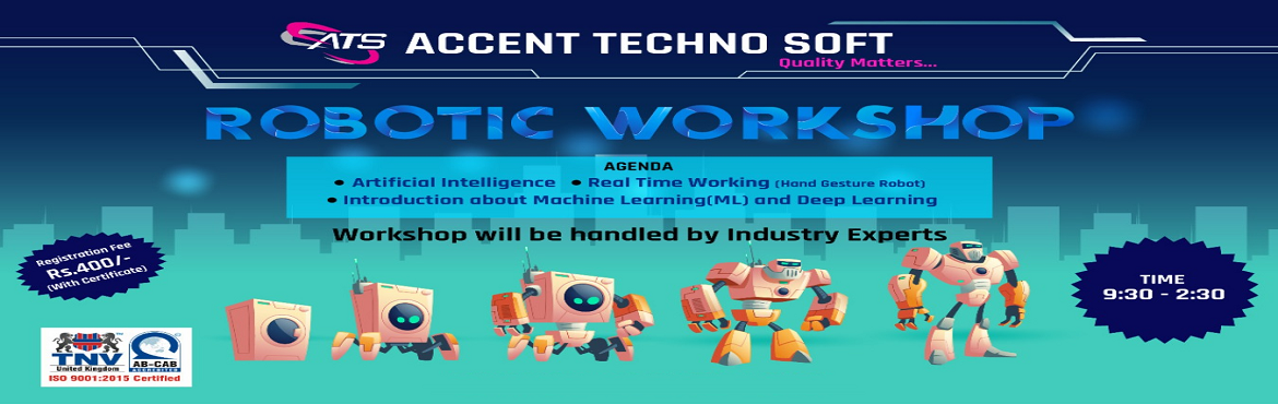 Book Online Tickets for Robotics Workshop - One Day Training in , Coimbatore. The workshop on Robotics is conducted by Accent Techno Soft (ATS -an ISO 9001: 2015 certified organization). ATS is one of the leading Coimbatore based software concern with four major divisions such as Software Training, Development, consultan
