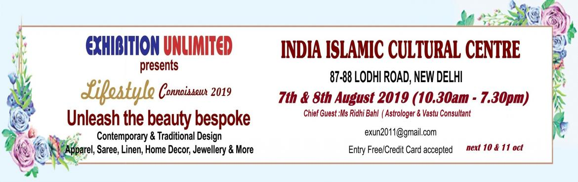 Book Online Tickets for Lifestyle Connoisseur 2019, New Delhi. Delhi based Exhibition Unlimited (EXUN) brings to you\'Stunning Eternal Creations\'for two days on at India Islamic Cultural Centre, Lodhi Road, Delhi, after a series of successful events which met with overwhelmin