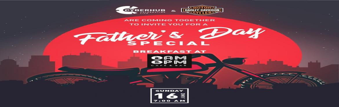 Book Online Tickets for Celebrate Fathers Day at AMPM DLF CYBERH, Gurugram. DLF CYBERHUB is hosting an exclusive Father's Day breakfast ride at their new addition AM PM café. To kick-start the special day, they have invited Harley owners to flock in with their fathers or sons to enjoy a specially curated morning