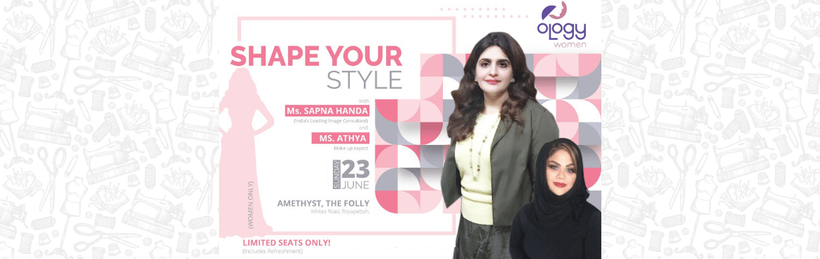 Book Online Tickets for Shape Your Style - Workshop for Women, Chennai. Become your own Fashion Stylist. Join us for a One-Day exclusive workshop for women, by leading Image Consultant Sapna Handa in Chennai. Whether you are getting ready for your first job interview or having the important presentation for your promotio