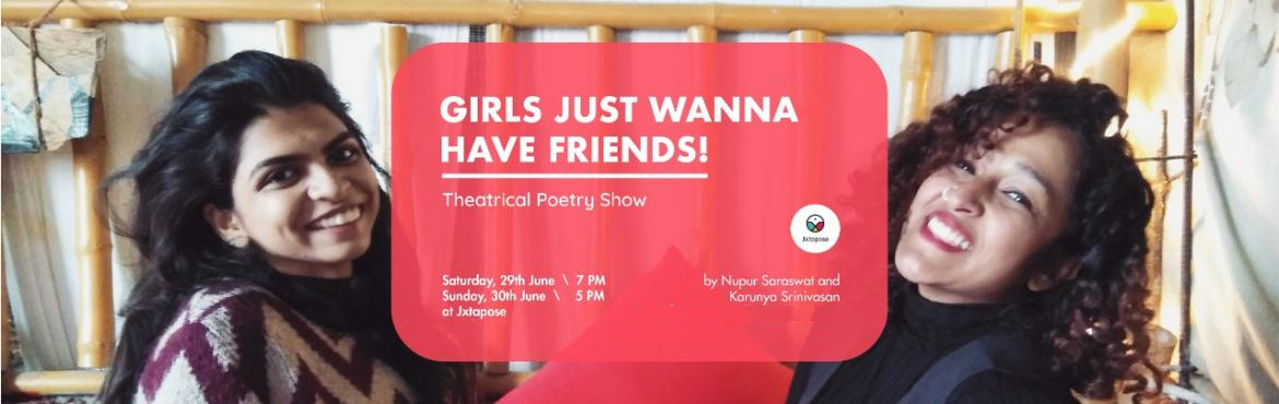 Book Online Tickets for GIRLS JUST WANNA HAVE FRIENDS, Hyderabad. GIRLS JUST WANNA HAVE FRIENDS!by Nupur Saraswat and Karunya SrinivasanFor further details, call 9346103050 or leave us a DM..Girls Just Wanna Have Friends! is a theatrical poetry show which takes a gritty look at Female Friendships in a pre-woke era